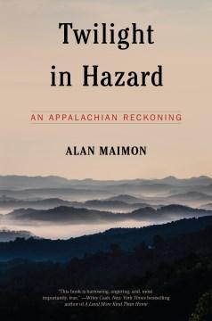 Twilight in Hazard : An Appalachian Reckoning