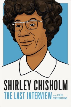 Shirley Chisholm the Last Interview : And Other Conversations