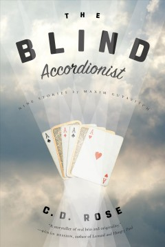 The blind accordionist : nine stories by Maxim Guyavitch / C.D. Rose.