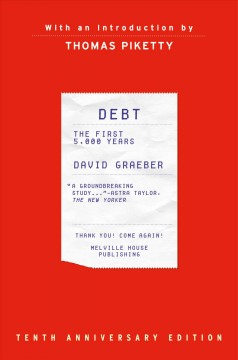 Debt : the first 5,000 years / David Graeber ;  [with a preface by Thomas Piketty]