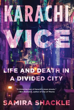 Karachi Vice : Life and Death in a Divided City