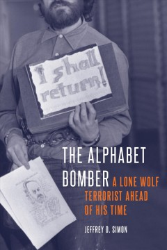 The Alphabet Bomber : A Lone Wolf Terrorist Ahead of His Time