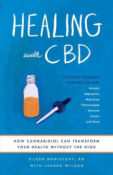 Healing with CBD : how cannabidiol can transform your health without the high Eileen Konieczny and Lauren Wilson.