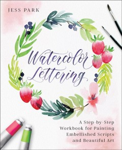 Watercolor lettering : a step-by-step workbook for painting embellished scripts and beautiful art Jess Park.