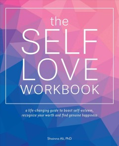 The self-love workbook. A Life-Changing Guide to Boost Self-Esteem, Recognize Your Worth and Find Genuine Happiness Shainna Ali.