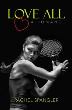 Love all : a romance Rachel Spangler.