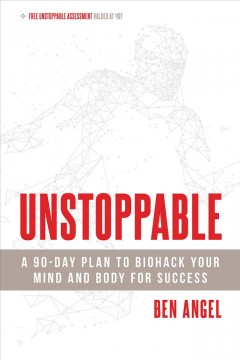Unstoppable : A 90-Day Plan to Biohack Your Mind and Body for Success