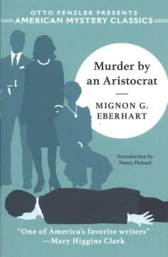 Murder by an aristocrat / Mignon G. Eberhart ; introduction by Nancy Pickard.