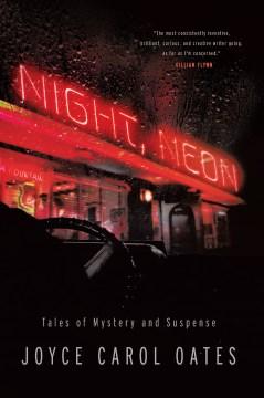 Night, neon tales of mystery and suspense / Joyce Carol Oates