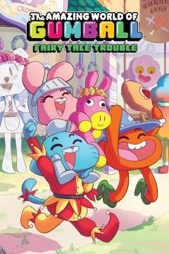 The amazing world of Gumball : fairy tale trouble. Volume 1: FAI