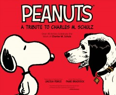 Peanuts : a tribute to Charles M. Schulz : over 40 artists celebrate the work of Charles M. Schulz