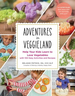Adventures in veggieland : help your kids learn to love vegetables : with 100 easy activities and recipes