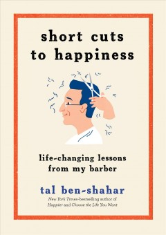 Short cuts to happiness : life-changing lessons from my barber
