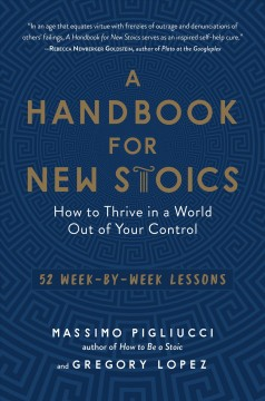 A handbook for new Stoics : how to thrive in a world out of your control : 52 week-by-week lessons