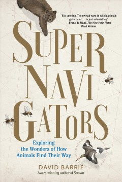 Supernavigators : The Astounding New Science of How Animals Find Their Way