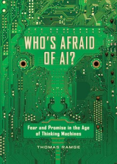 Who's afraid of AI? : fear and promise in the age of thinking machines