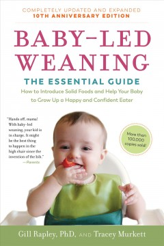 Baby-led weaning : the essential guide how to introduce solid foods and help your baby to grow up a happy and confident eater Gill Rapley, PhD, and Tracey Murkett.