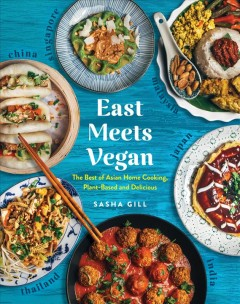 East meets vegan : the best of Asian home cooking, plant-based and delicious / Sasha Gill.