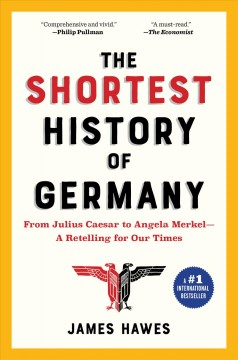 The shortest history of Germany : from Julius Caesar to Angela Merkel : a retelling for our times