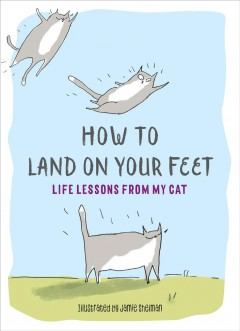 How to land on your feet : life lessons from my cat