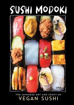 Sushi modoki : the Japanese art of crafting vegan sushi