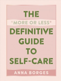 The more or less definitive guide to self-care Anna Borges.