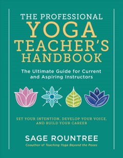 The professional yoga teacher's handbook : the ultimate guide for current and aspiring instructors