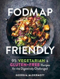 Fodmap friendly : 95 vegetarian & gluten-free recipes for the digestively challenged