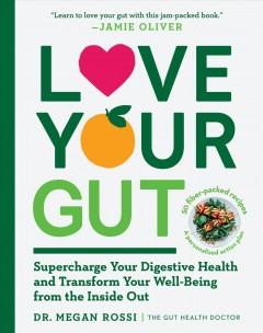 Love your gut : an easy-to-digest guide to health and happiness from the inside out