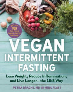 Vegan intermittent fasting : lose weight, reduce inflammation, and live longer-the 16:8 way