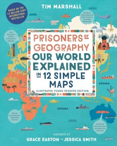 Prisoners of Geography : Our World Explained in 12 Simple Maps (Illustrated Young Reader's Edition)