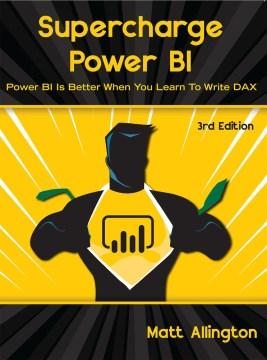 Supercharge Power BI : Power BI is better when you learn to write DAX / by Matt Allington.