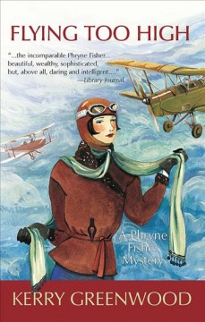 Flying too high a Phryne Fisher mystery / by Kerry Greenwood.