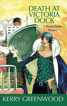 Death at Victoria Dock : a Phryne Fisher mystery Kerry Greenwood.