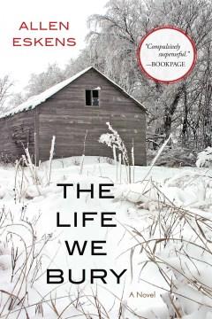 The life we bury : a novel Allen Eskens.