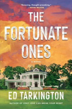 The fortunate ones / a novel by Ed Tarkington.
