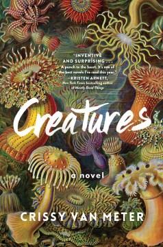 Creatures / a novel by Crissy Van Meter.