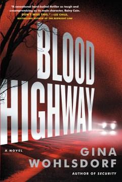 Blood Highway : a novel Gina Wohlsdorf.