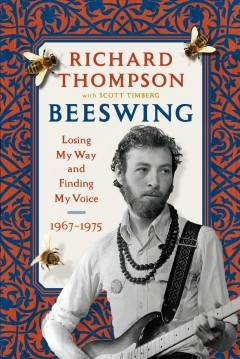 Beeswing : losing my way and finding my voice 1967-1975 / Richard Thompson.