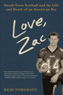 Love, Zac / small-town football and the life and death of an American boy