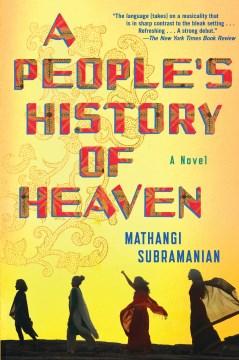 A people's history of Heaven : a novel Mathangi Subramanian.