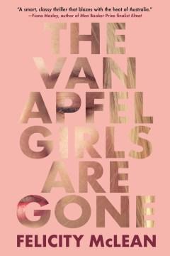 The Van Apfel girls are gone / by Felicity McLean.