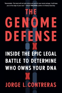 The genome defense : inside the epic legal battle to determine who owns your DNA