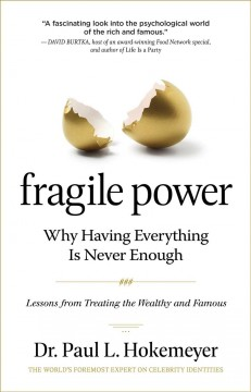 Fragile Power : Why Having Everything Is Never Enough; Lessons from Treating the Wealthy and Famous