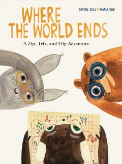 Where the World Ends : A Zip, Trik, and Flip Adventure
