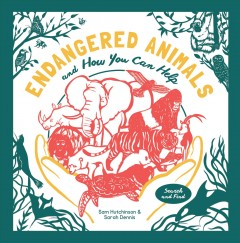 Endangered Animals : And How You Can Help