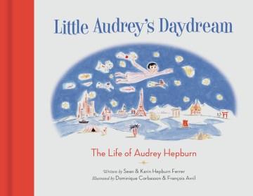 Little Audrey's Daydream : The Life of Audrey Hepburn
