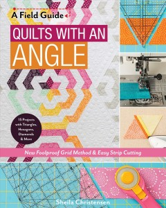 Quilts with an angle : new foolproof grid method & easy strip cutting - 15 projects with triangles, hexagons, diamonds & more / Sheila Christensen.
