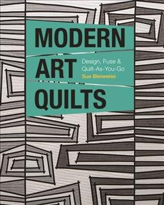 Modern art quilts : design, fuse & quilt-as-you-go