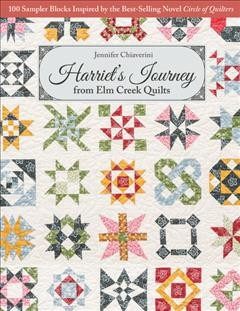 Harriet's journey from Elm Creek quilts : 100 sampler blocks inspired by the best-selling novel Circle of quilters